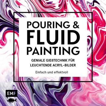 Fluid Painting – Geniale Gießtechnik für leuchtende Acryl-Bilder. Einfach und effektvoll [Gebundene Ausgabe]