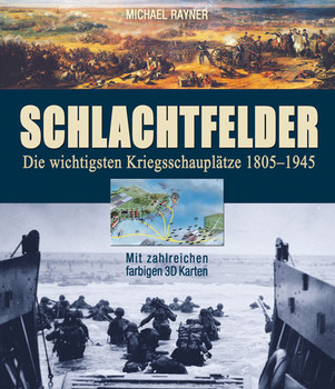 Schlachtfelder: Die wichtigsten Kriegsschauplätze 1805-1945 - Michael Rayner