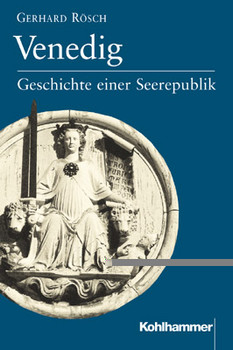 Venedig: Geschichte einer Seerepublik - Gerhard Rösch