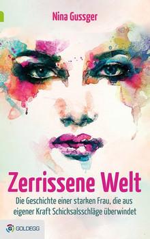 Zerrissene Welt: Die Geschichte einer starken Frau, die aus eigener Kraft Schicksalsschläge überwindet - Gussger, Nina