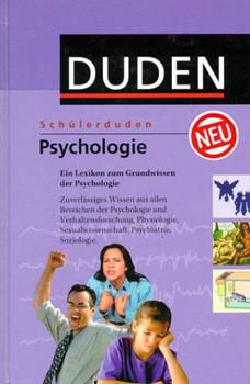 (Duden) Schülerduden, Die Psychologie: Ein Lexikon zum Grundwissen der Psychologie. Zuverlässiges Wissen aus allen Bereichen der Psychologie und ... Sexualwissenschaft, Psychiatrie, Soziologie