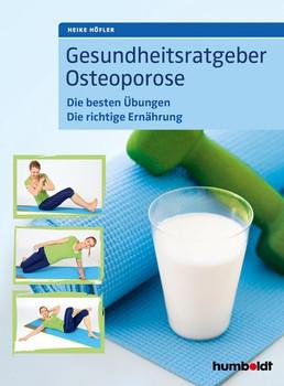 Gesundheitsratgeber Osteoporose. Die besten Übungen. Die richtige Ernährung - Heike Höfler  [Taschenbuch]