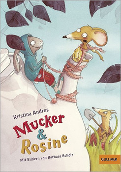 Mucker & Rosine. Roman mit farbigen Illustrationen von Barbara Scholz - Kristina Andres  [Taschenbuch]