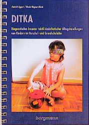 DITKA: Diagnostisches Inventar taktil-kinästhetischer Alltagshandlungen von Kindern im Vor- und Grundschulalter - Dietrich Eggert