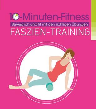 Faszien-Training. Beweglich und fit mit den richtigen Übungen [Gebundene Ausgabe]