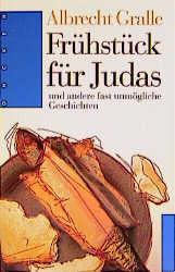 Frühstück für Judas und andere fast unmögliche Geschichten - Albrecht Gralle
