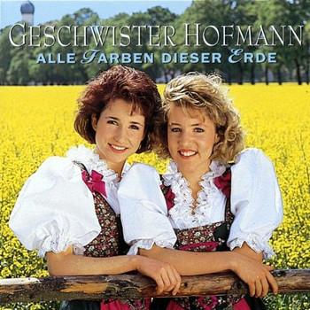 Geschwister Hofmann - Alle Farben Dieser Erde