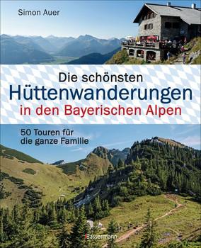 Die schönsten Hüttenwanderungen in den Bayerischen Alpen. 50 Touren für die ganze Familie - Simon Auer  [Gebundene Ausgabe]