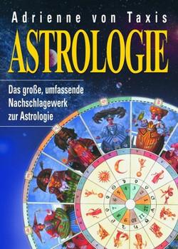 Astrologie. Das große, umfassende Nachschlagewerk zur Astrologie - Adrienne von Taxis