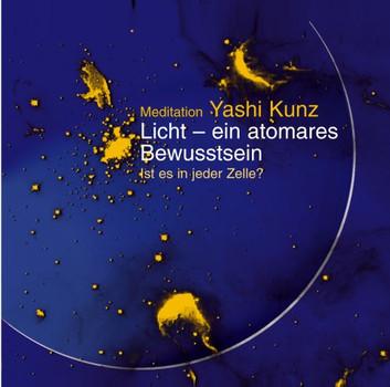 Yashi Kunz - Meditation Licht - ein atomares Bewusstsein