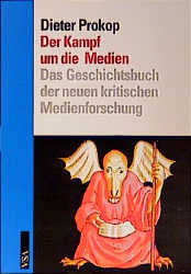 Der Kampf um die Medien: Das Geschichtsbuch der neuen kritischen Medienforschung - Dieter Prokop