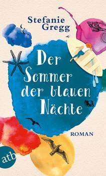 Der Sommer der blauen Nächte. Roman - Stefanie Gregg  [Taschenbuch]
