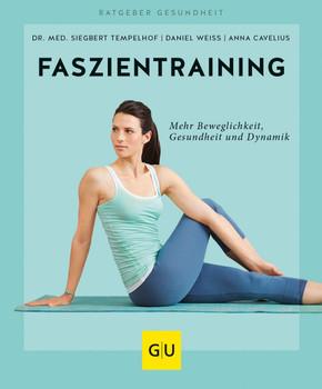 Faszientraining. Mehr Beweglichkeit, Gesundheit und Dynamik - Daniel Weiss  [Taschenbuch]
