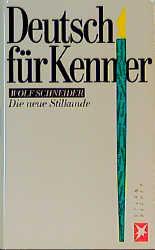 Deutsch für Kenner. Die neue Stilkunde - Wolf Schneider