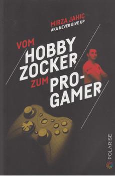 Vom Hobbyzocker zum Pro-Gamer - Mirza Jahic  [Taschenbuch]