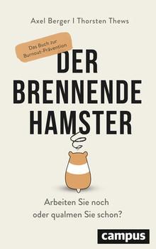 Der brennende Hamster. Arbeiten Sie noch oder qualmen Sie schon? Das Buch zur Burnout-Prävention - Axel Berger  [Taschenbuch]