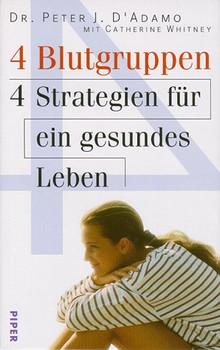 Vier (4) Blutgruppen. 4 Strategien für ein gesundes Leben - Peter J. D'Adamo