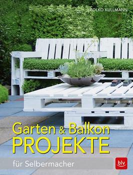 Garten & Balkonprojekte. für Selbermacher - Folko Kullmann  [Taschenbuch]