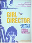 Girl Director: A How-To-Go-Guide for the First-Time, Flat-Broke Filmmaker (and Videomaker): A How-to Guide for the First-Time Flat-Broke Filmmaker - Richards, Andrea