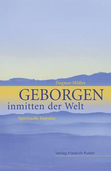 Geborgen inmitten der Welt. Spirituelle Impulse - Dagmar Müller  [Gebundene Ausgabe]