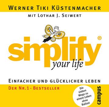 simplify your life: Einfacher und glücklicher leben: Einfacher und glücklicher leben. Die sieben Wege zu einem Leben ohne Ballast