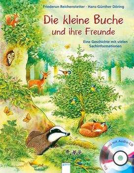 Die kleine Buche und ihre Freunde. Eine Geschichte mit vielen Sachinformationen - Friederun Reichenstetter  [Gebundene Ausgabe]