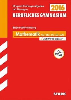 Abiturprüfung Berufliches Gymnasium Baden-Württemberg - Mathematik AG BTG EG SG WG - Forster