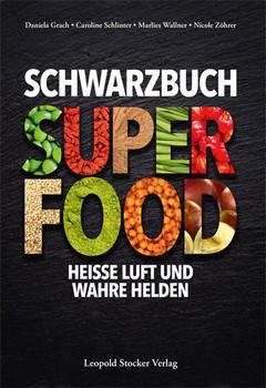 Schwarzbuch Superfood. Heiße Luft und wahre Helden - Daniela Grach  [Gebundene Ausgabe]