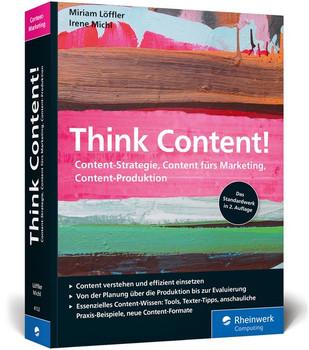 Think Content!. Content-Strategie, Content fürs Marketing, Content-Produktion. Das Standardwerk im Online-Marketing, rundum aktualisiert - Irene Michl  [Taschenbuch]