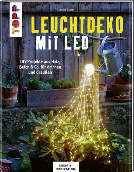 Leuchtdeko mit LED (KREATIV.INSPIRATION). DIY-Projekte aus Holz, Beton & Co. für drinnen und draußen. Inkl. Vorlagen im Buch und als Download - Claudia Guther  [Gebundene Ausgabe]
