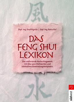 Feng Shui Lexikon: Das umfassende Nachschlagewerk mit über 400 Stichworten und zahlreichen Anwendungsbeispielen - Dipl.-Ing. Petra Ruf