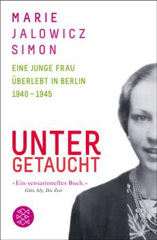 Untergetaucht: Eine junge Frau überlebt in Berlin 1940 - 1945 - Jalowicz Simon, Marie