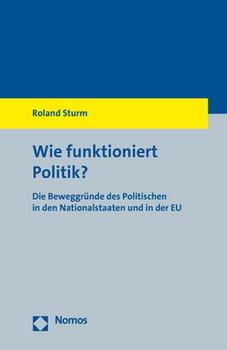 Wie funktioniert Politik?. Die Beweggründe des Politischen in den Nationalstaaten und in der EU - Roland Sturm  [Taschenbuch]