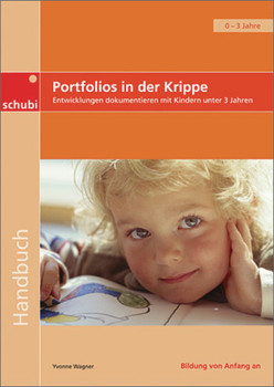 Handbücher für die frühkindliche Bildung / Portfolios in der Krippe: Entwicklungen dokumentieren mit Kindern unter drei Jahren - Wagner, Yvonne