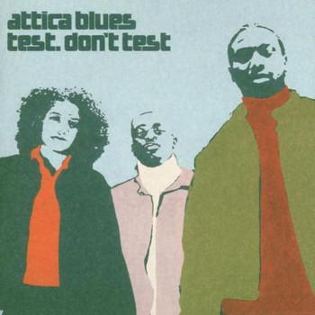 Attica Blues - Test,Don'T Test