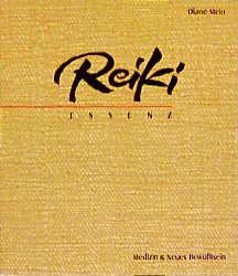 Reiki-Essenz: Der Wegweiser zu einer alten Heilkunst - Diane Stein