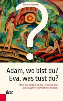 Adam, wo bist du? Eva, was tust du?. Über die Befreiung aus Isolation und Abhängigkeit in Paarbeziehungen - Susanne Pointner  [Gebundene Ausgabe]