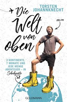 Die Welt von oben. 3 Kontinente, 7 Monate und jede Menge Abenteuer – in Schuhgröße 52 - Torsten Johannknecht  [Taschenbuch]
