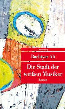 Die Stadt der weißen Musiker. Roman - Bachtyar Ali  [Taschenbuch]
