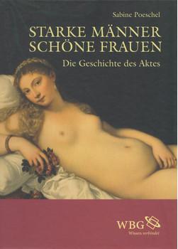 Starke Männer - schöne Frauen: Die Geschichtedes Aktes - Sabine Poeschel [Gebundene Ausgabe]
