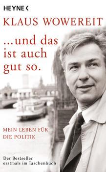 ... und das ist auch gut so.: Mein Leben für die Politik - Klaus Wowereit