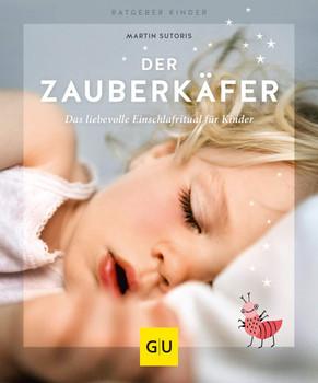 Der Zauberkäfer. Die liebevolle Einschlafmethode für Kinder - Martin Sutoris  [Taschenbuch]