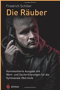 Die Räuber. Friedrich Schiller: Kommentierte Ausgabe mit Wort- und Sacherklärungen für die Gymnasiale Oberstufe - Schiller, Friedrich