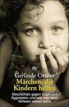 Märchen, die Kindern helfen - Gerlinde Ortner