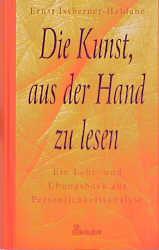Die Kunst, aus der Hand zu lesen. Ein Lehr- und Übungsbuch zur Persönlichkeitsanalyse - Ernst Issberner-Haldane