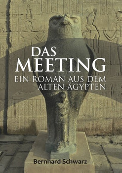 Das Meeting. Roman aus dem alten Ägypten - Bernhard Schwarz  [Taschenbuch]