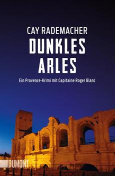 Dunkles Arles. Ein Provence-Krimi mit Capitaine Roger Blanc (5) - Cay Rademacher  [Taschenbuch]