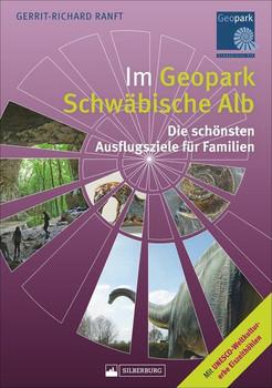 Im Geopark Schwäbische Alb. Die schönsten Ausflugsziele für Familien. Mit UNESCO-Weltkulturerbe Eiszeithöhlen - Gerrit-Richard Ranft  [Taschenbuch]