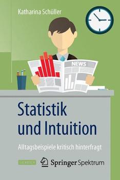 Statistik und Intuition: Alltagsbeispiele kritisch hinterfragt - Katharina Schüller [Taschenbuch]