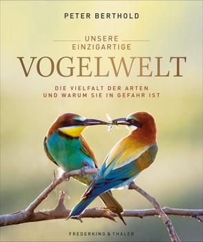Unsere Vogelwelt. Die Vielfalt der Arten und warum sie in Gefahr ist - Peter Berthold  [Gebundene Ausgabe]